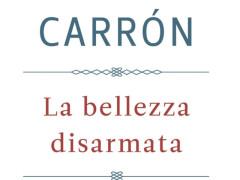 """""""La bellezza disarmata"""" di Carron"""